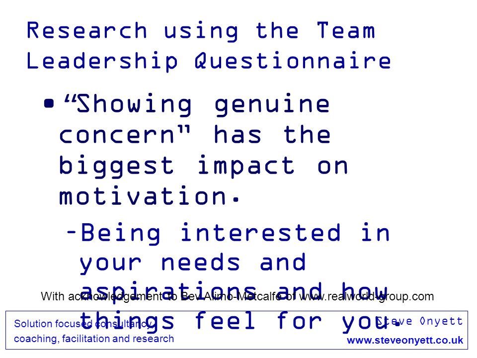 Steve Onyett www.steveonyett.co.uk Solution focused consultancy, coaching, facilitation and research Research using the Team Leadership Questionnaire
