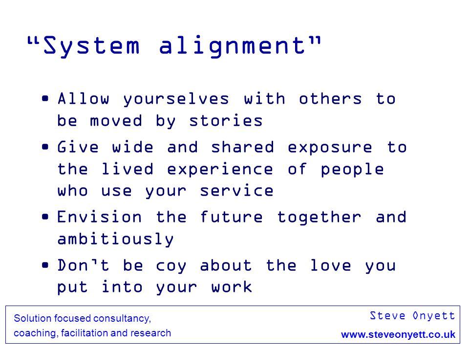 Steve Onyett www.steveonyett.co.uk Solution focused consultancy, coaching, facilitation and research Principle of Alpha and Omega Be the firs t Be the last The host is both the first and the last – Arabic proverb