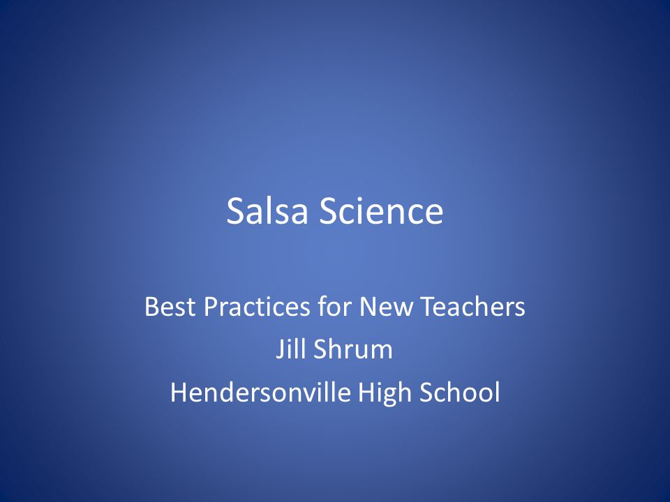 Salsa Science Best Practices for New Teachers Jill Shrum Hendersonville High School