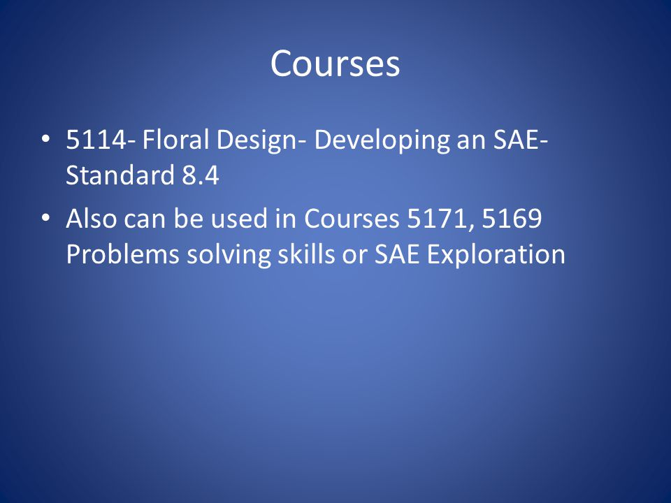 Courses 5114- Floral Design- Developing an SAE- Standard 8.4 Also can be used in Courses 5171, 5169 Problems solving skills or SAE Exploration