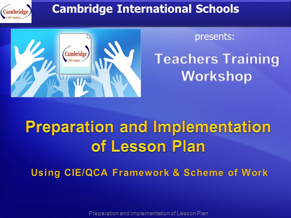Cambridge International Schools presents: Preparation and Implementation of Lesson Plan
