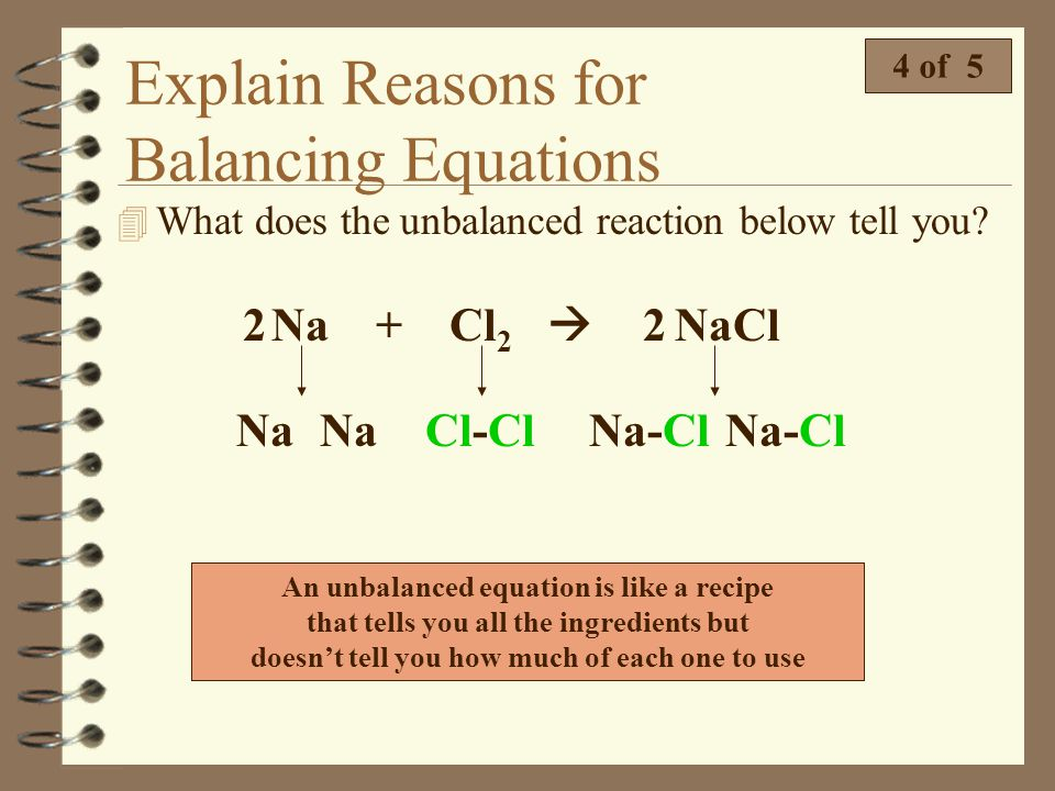 Explain Reasons for Balancing Equations 3 of 5 4 Look at the partially balanced equation below. 2Fe + 3H 2 O Fe 2 O 3 Notice in this partially balance