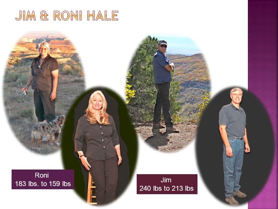 Roni 183 lbs. to 159 lbs Jim 240 lbs to 213 lbs