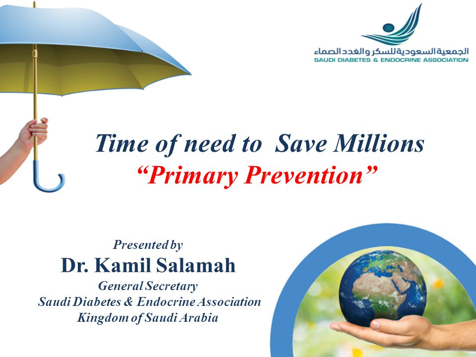 Time of need to Save Millions Primary Prevention Presented by Dr.