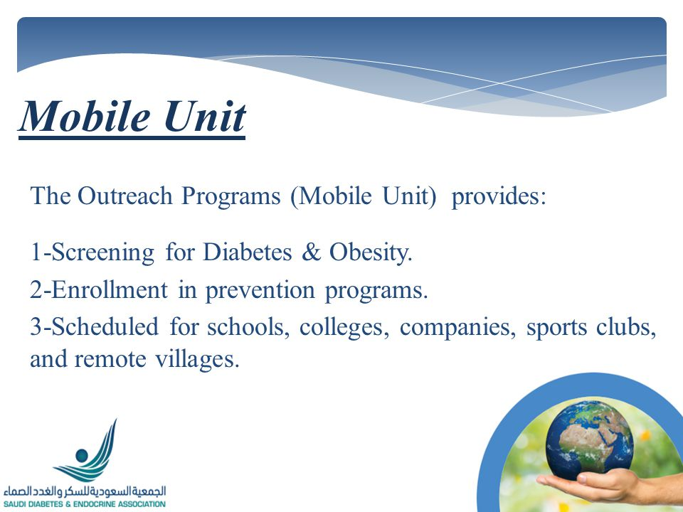 The Outreach Programs (Mobile Unit) provides: 1-Screening for Diabetes & Obesity.