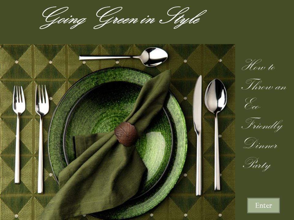 Going Green in Style How to Throw an Eco- Friendly Dinner Party Enter