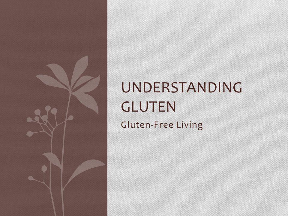 Gluten-Free Living UNDERSTANDING GLUTEN