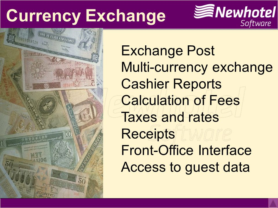 Currency Exchange Exchange Post Multi-currency exchange Cashier Reports Calculation of Fees Taxes and rates Receipts Front-Office Interface Access to guest data
