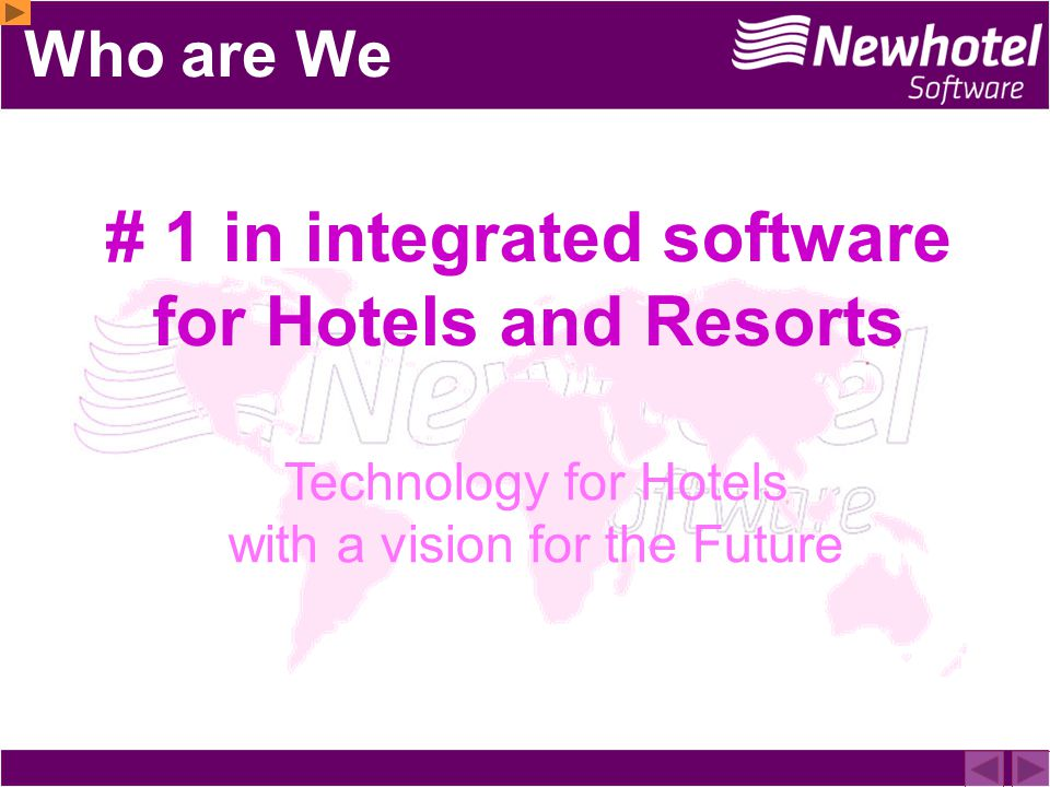 # 1 in integrated software for Hotels and Resorts Technology for Hotels with a vision for the Future Who are We