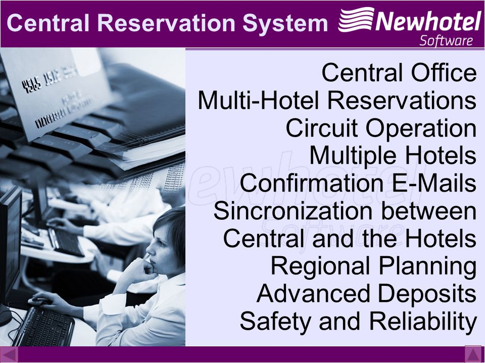Central Reservation System Central Office Multi-Hotel Reservations Circuit Operation Multiple Hotels Confirmation E-Mails Sincronization between Central and the Hotels Regional Planning Advanced Deposits Safety and Reliability