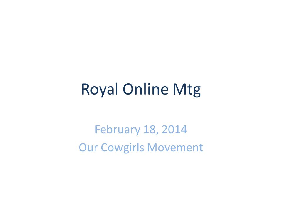 Royal Online Mtg February 18, 2014 Our Cowgirls Movement