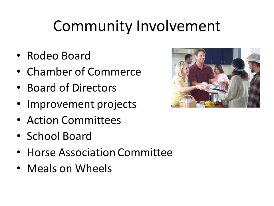 Community Involvement Rodeo Board Chamber of Commerce Board of Directors Improvement projects Action Committees School Board Horse Association Committee Meals on Wheels