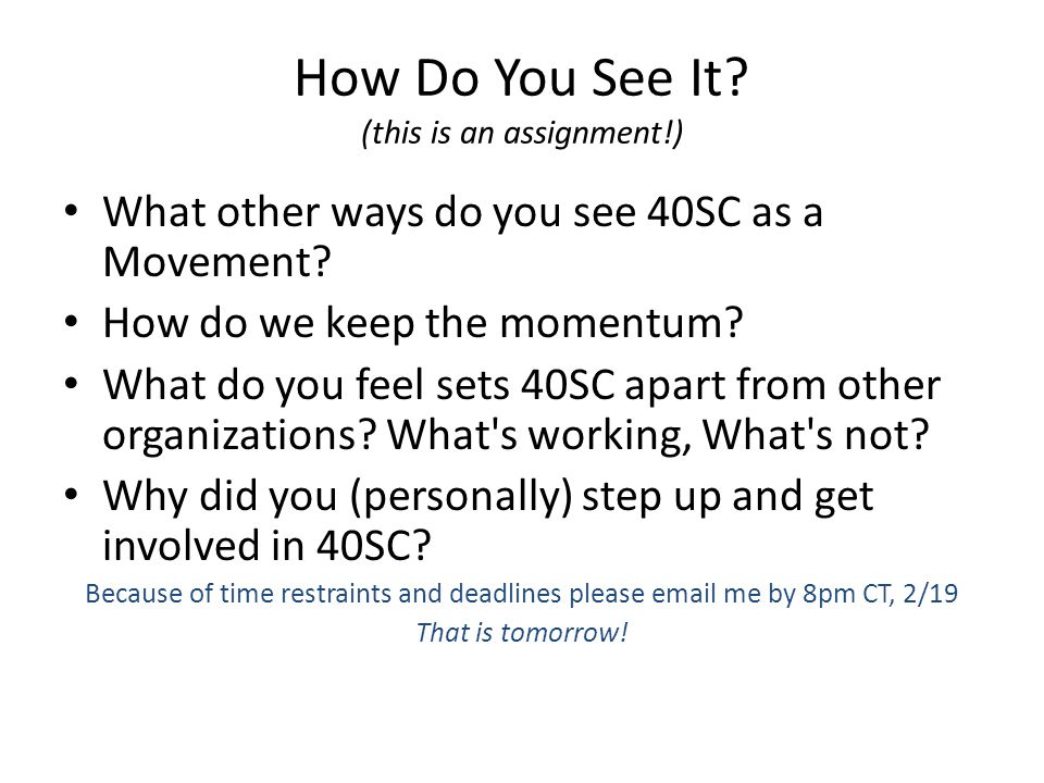 How Do You See It? (this is an assignment!) What other ways do you see 40SC as a Movement? How do we keep the momentum? What do you feel sets 40SC apa