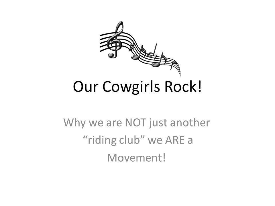 Our Cowgirls Rock! Why we are NOT just another riding club we ARE a Movement!