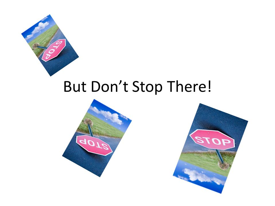 But Dont Stop There!