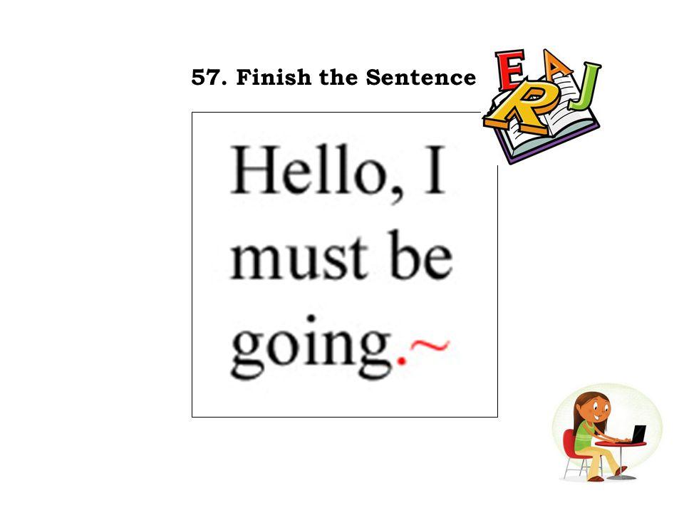 57. Finish the Sentence