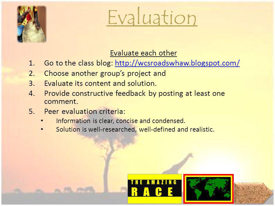 Evaluate each other 1.Go to the class blog: http://wcsroadswhaw.blogspot.com/http://wcsroadswhaw.blogspot.com/ 2.Choose another groups project and 3.E
