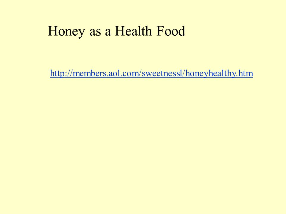 Honey as a Health Food http://members.aol.com/sweetnessl/honeyhealthy.htm