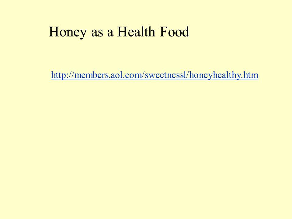 Honey as a Health Food http://members.aol.com/sweetnessl/honeyhealthy.htm