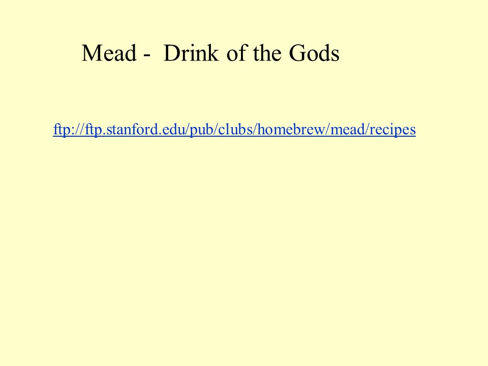 Mead - Drink of the Gods ftp://ftp.stanford.edu/pub/clubs/homebrew/mead/recipes