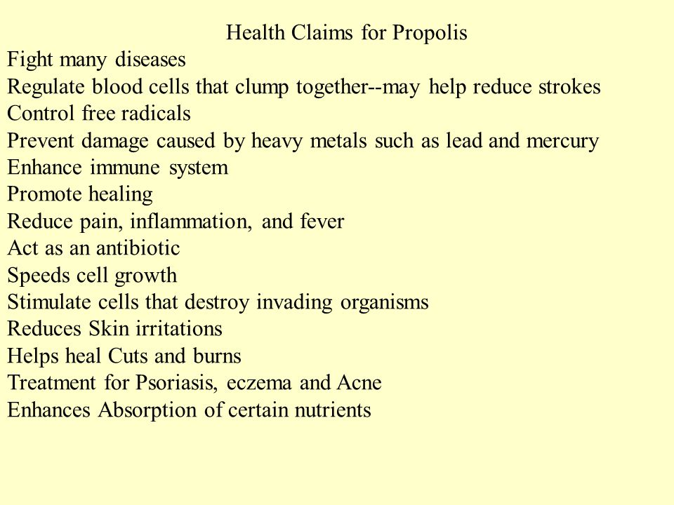 Health Claims for Propolis Fight many diseases Regulate blood cells that clump together--may help reduce strokes Control free radicals Prevent damage
