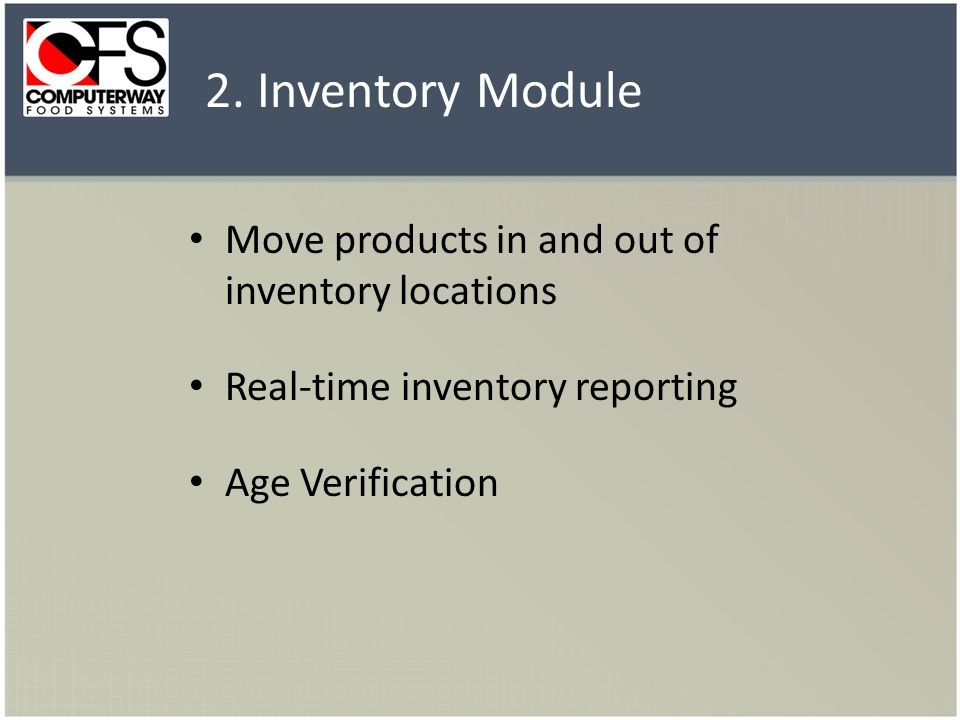 Move products in and out of inventory locations Real-time inventory reporting Age Verification 2.