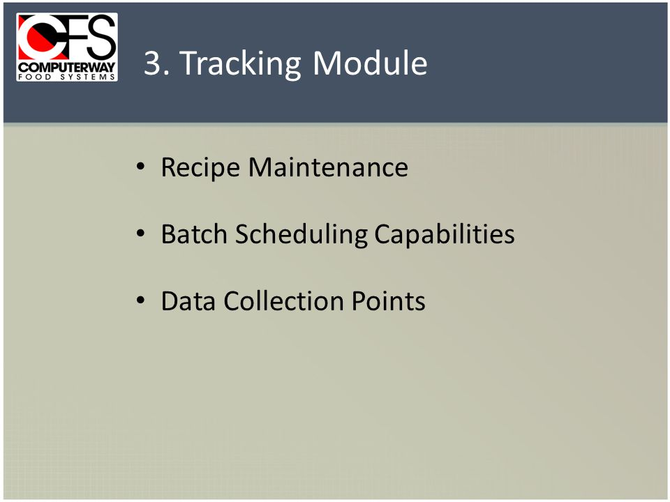 Recipe Maintenance Batch Scheduling Capabilities Data Collection Points 3. Tracking Module