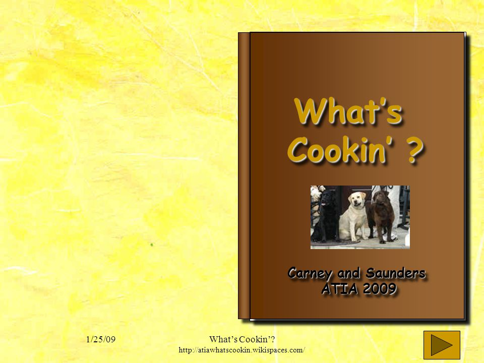 1/25/09Whats Cookin.http://atiawhatscookin.wikispaces.com/ Whats Whats Cookin .