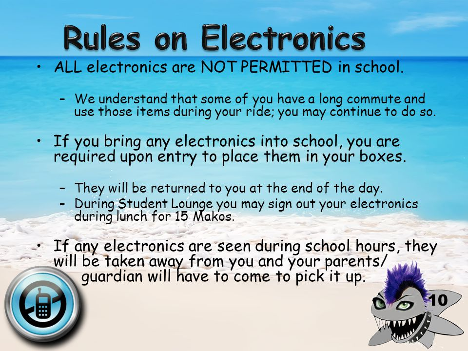 ALL electronics are NOT PERMITTED in school.