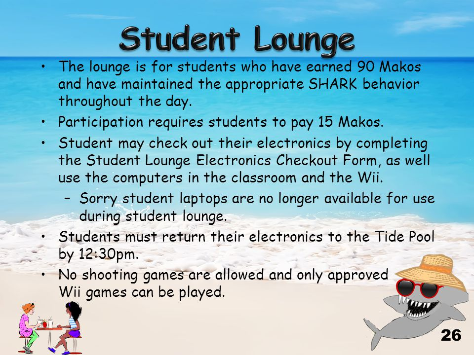 The lounge is for students who have earned 90 Makos and have maintained the appropriate SHARK behavior throughout the day.