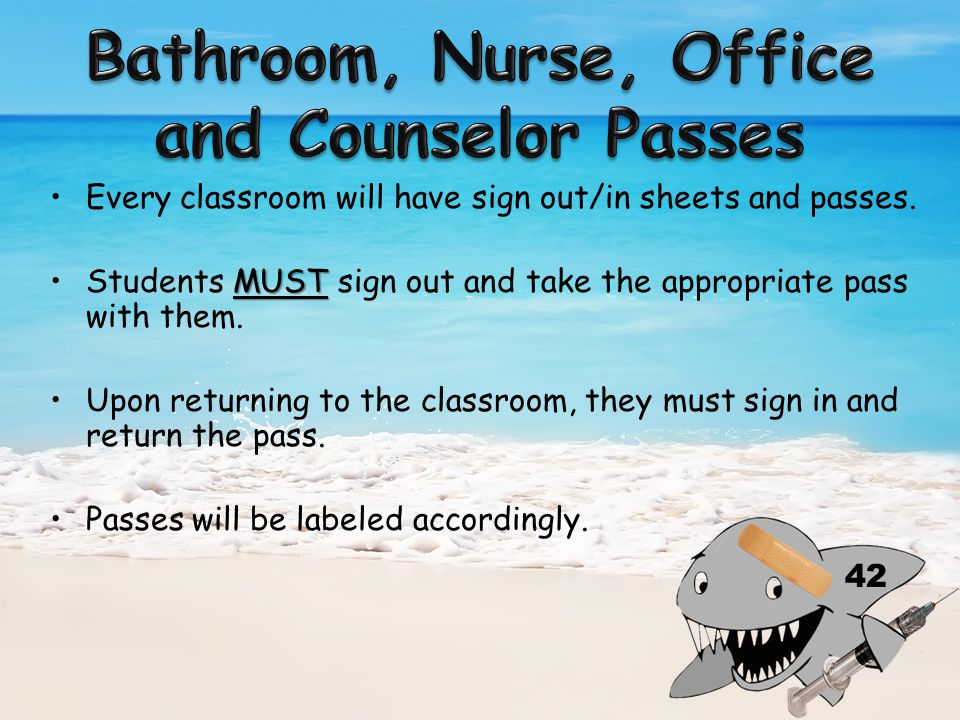 Every classroom will have sign out/in sheets and passes.