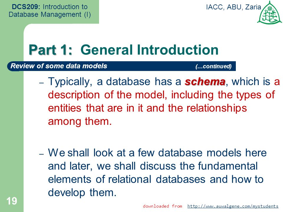 19 DCS209: Introduction to Database Management (I) IACC, ABU, Zaria schema – Typically, a database has a schema, which is a description of the model,