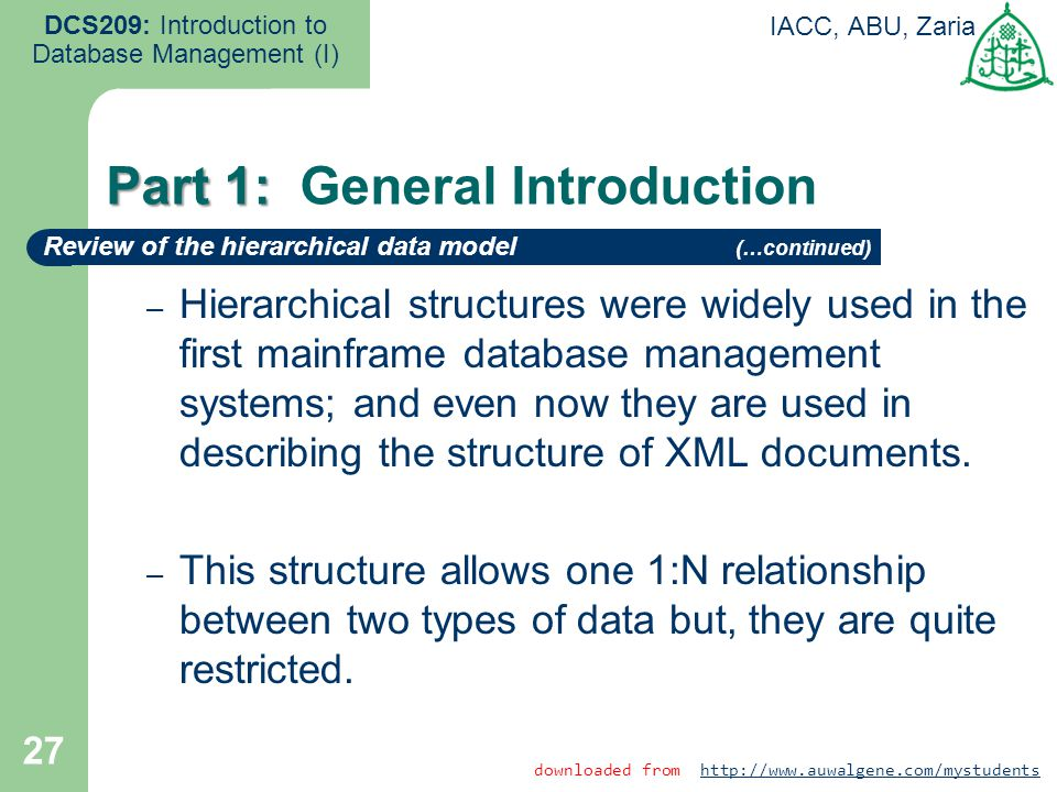 27 DCS209: Introduction to Database Management (I) IACC, ABU, Zaria – Hierarchical structures were widely used in the first mainframe database managem
