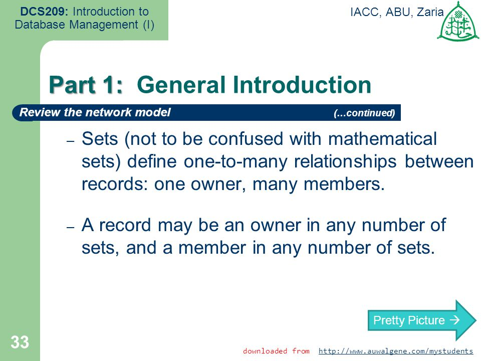 33 DCS209: Introduction to Database Management (I) IACC, ABU, Zaria – Sets (not to be confused with mathematical sets) define one-to-many relationship