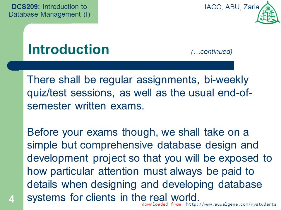4 Introduction DCS209: Introduction to Database Management (I) IACC, ABU, Zaria There shall be regular assignments, bi-weekly quiz/test sessions, as w