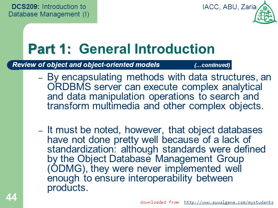 44 DCS209: Introduction to Database Management (I) IACC, ABU, Zaria – By encapsulating methods with data structures, an ORDBMS server can execute comp