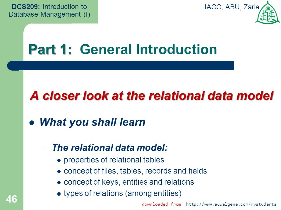 46 DCS209: Introduction to Database Management (I) IACC, ABU, Zaria Part 1: Part 1: General Introduction downloaded from http://www.auwalgene.com/myst