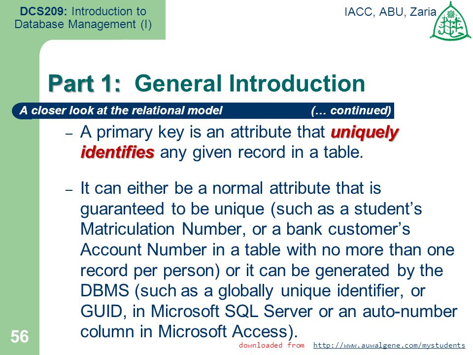 56 DCS209: Introduction to Database Management (I) IACC, ABU, Zaria uniquely identifies – A primary key is an attribute that uniquely identifies any g