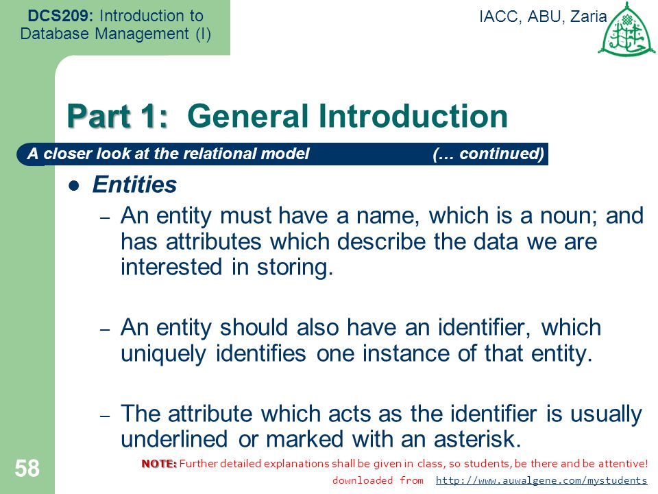 Entities – An entity must have a name, which is a noun; and has attributes which describe the data we are interested in storing. – An entity should al