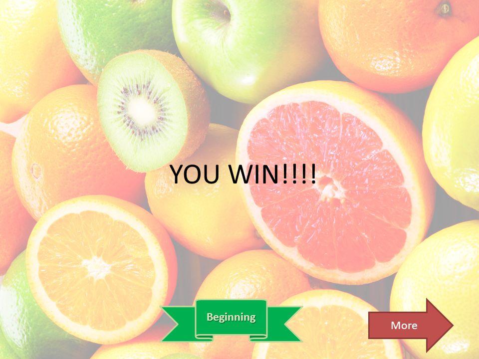 YOU WIN!!!! Beginning More