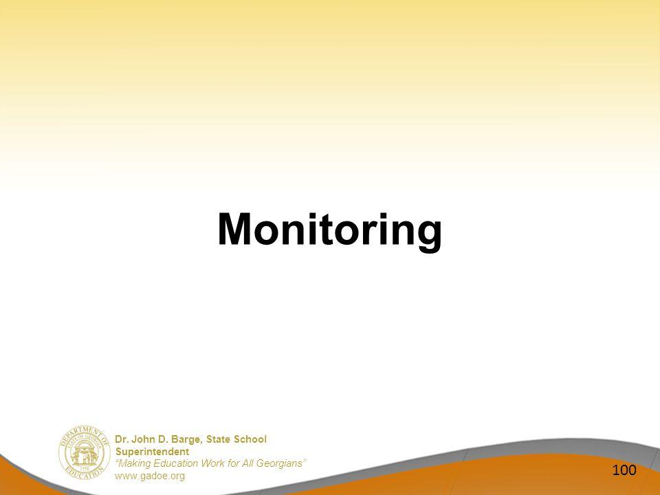 Dr. John D. Barge, State School Superintendent Making Education Work for All Georgians www.gadoe.org Monitoring 100