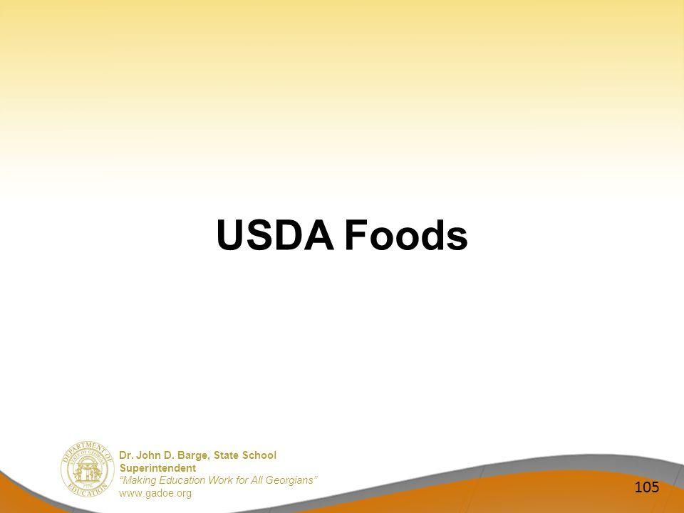 Dr. John D. Barge, State School Superintendent Making Education Work for All Georgians www.gadoe.org USDA Foods 105