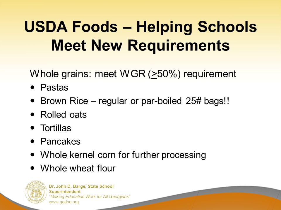 Dr. John D. Barge, State School Superintendent Making Education Work for All Georgians www.gadoe.org USDA Foods – Helping Schools Meet New Requirement