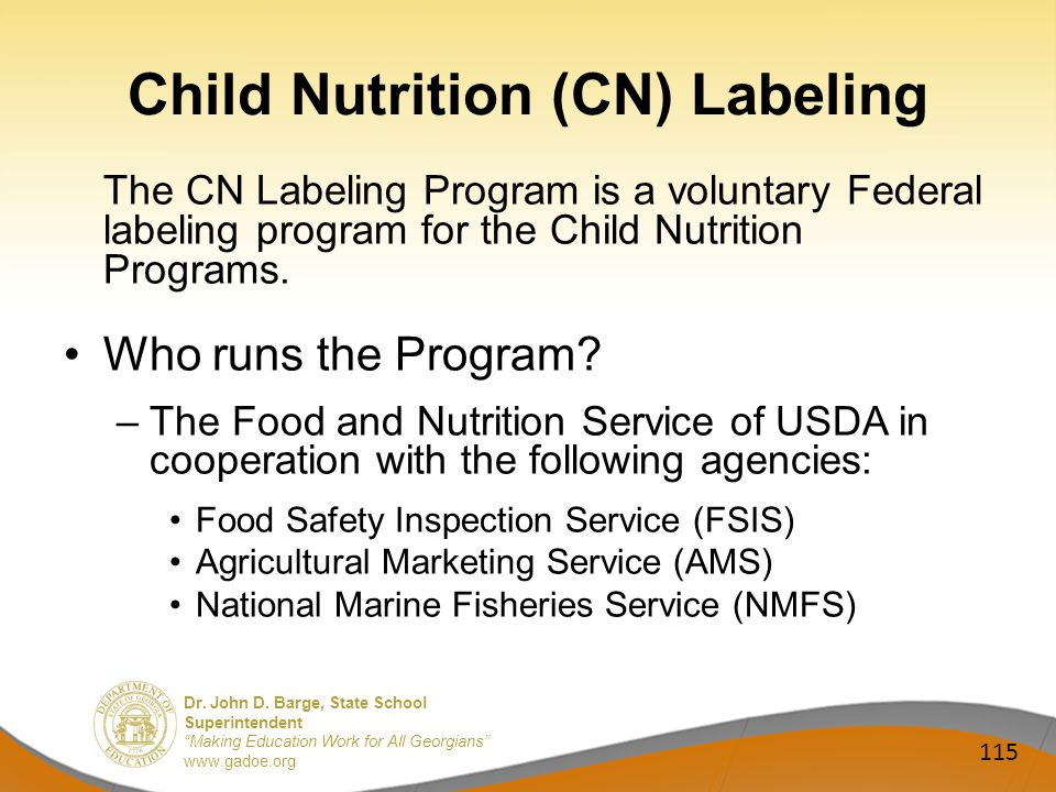 Dr. John D. Barge, State School Superintendent Making Education Work for All Georgians www.gadoe.org Child Nutrition (CN) Labeling The CN Labeling Pro