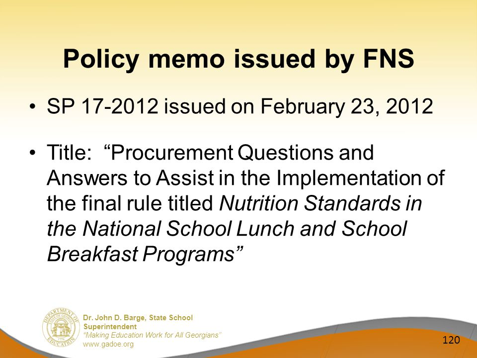 Dr. John D. Barge, State School Superintendent Making Education Work for All Georgians www.gadoe.org Policy memo issued by FNS SP 17-2012 issued on Fe