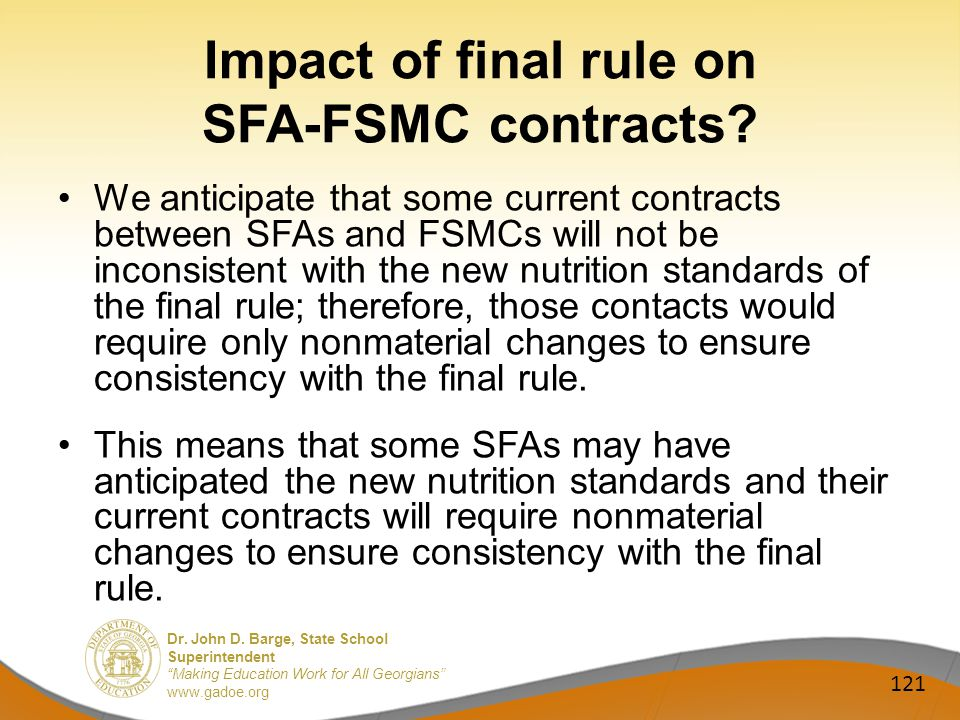 Dr. John D. Barge, State School Superintendent Making Education Work for All Georgians www.gadoe.org Impact of final rule on SFA-FSMC contracts? We an