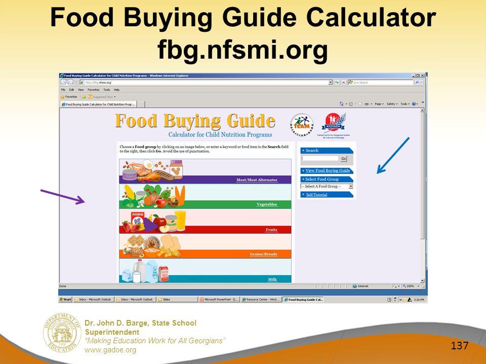 Dr. John D. Barge, State School Superintendent Making Education Work for All Georgians www.gadoe.org Food Buying Guide Calculator fbg.nfsmi.org 137