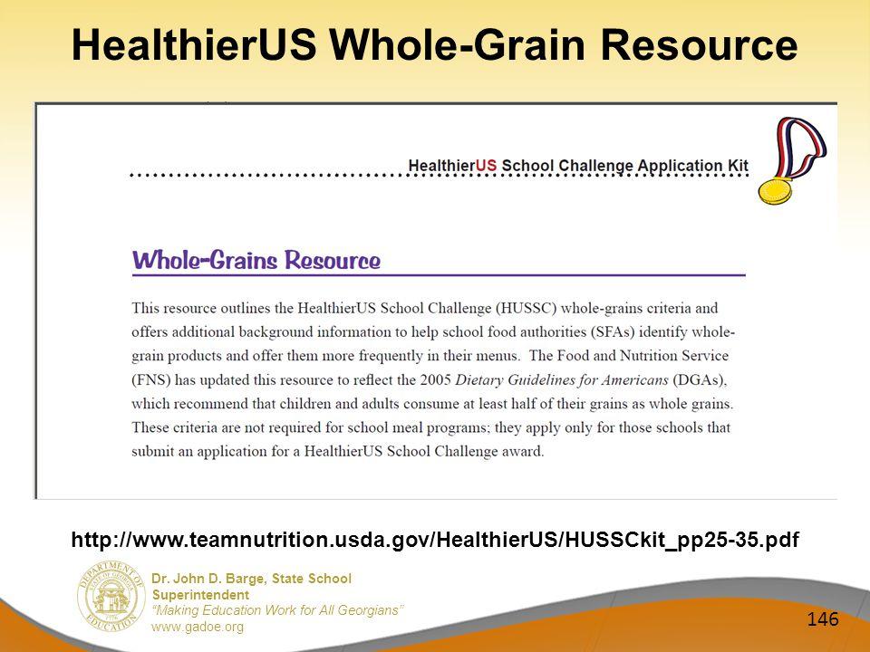 Dr. John D. Barge, State School Superintendent Making Education Work for All Georgians www.gadoe.org HealthierUS Whole-Grain Resource 146 http://www.t