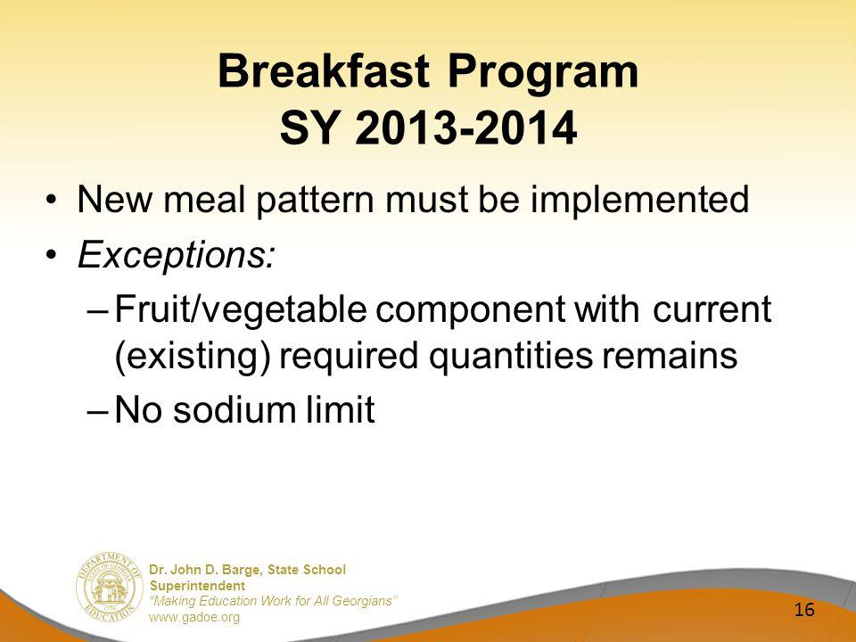 Dr. John D. Barge, State School Superintendent Making Education Work for All Georgians www.gadoe.org Breakfast Program SY 2013-2014 New meal pattern m