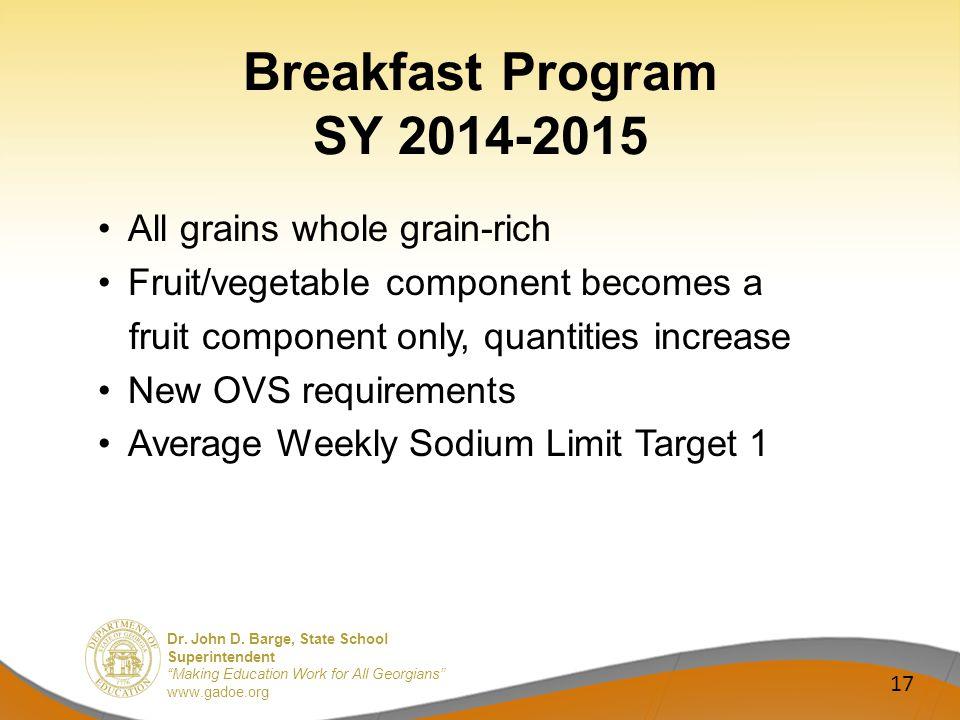 Dr. John D. Barge, State School Superintendent Making Education Work for All Georgians www.gadoe.org Breakfast Program SY 2014-2015 All grains whole g
